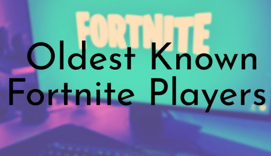 Oldest Known Fortnite Players