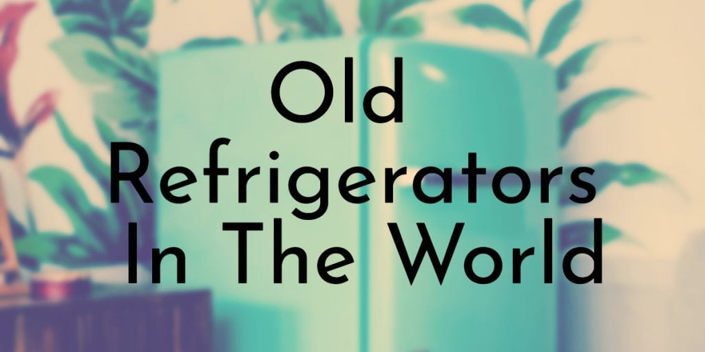 Old Refrigerators In The World