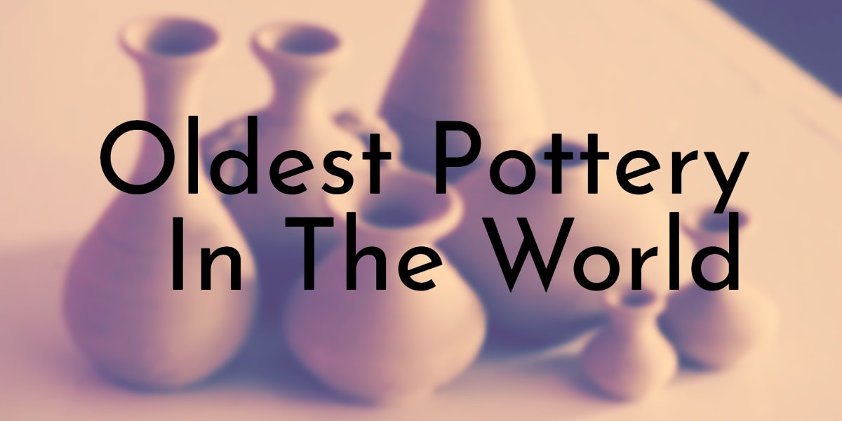 Oldest Pottery In The World