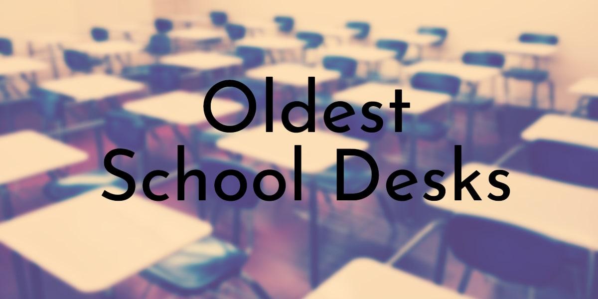 Oldest School Desks