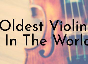 Oldest Violins In The World
