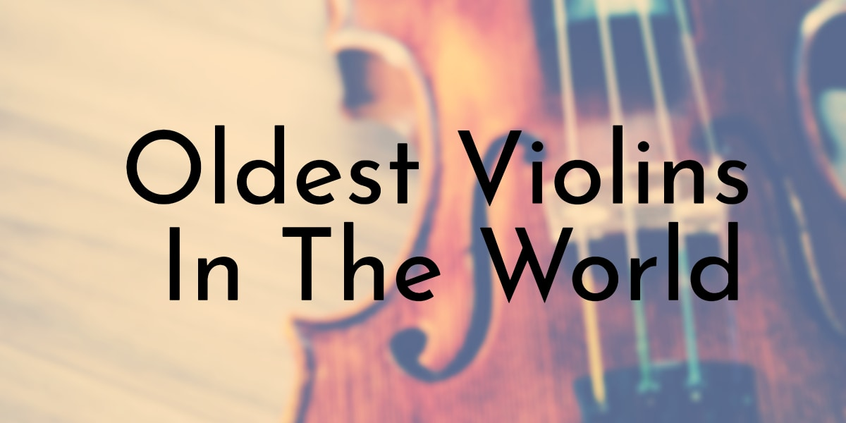 Oldest Violins In The World
