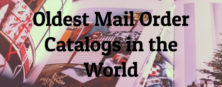 Oldest Mail Order Catalogs in the World