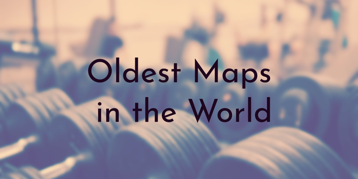 Oldest Maps in the World