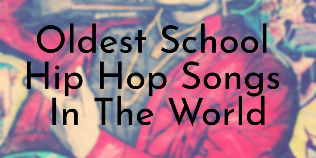 Oldest School Hip Hop Songs In The World