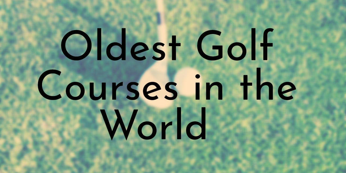 Oldest Golf Courses in the World