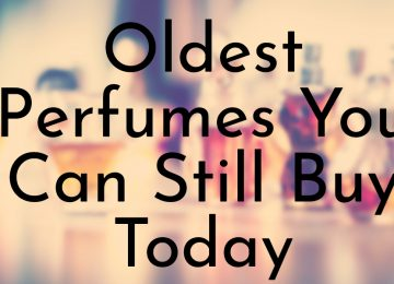Oldest Perfumes You Can Still Buy Today