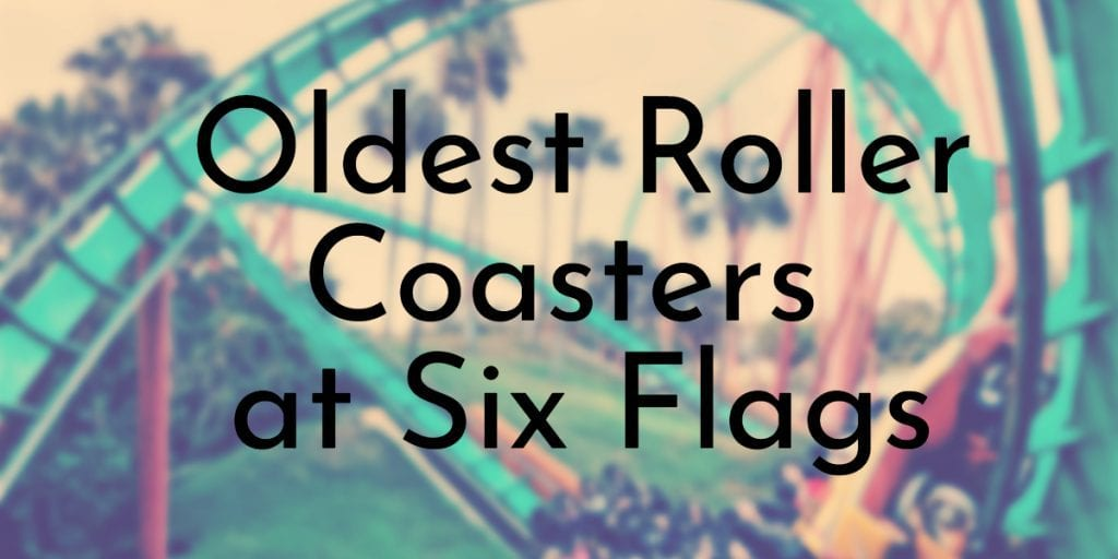 Oldest Roller Coasters at Six Flags