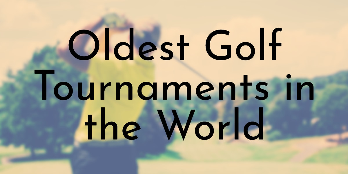 Oldest Golf Tournaments in the World