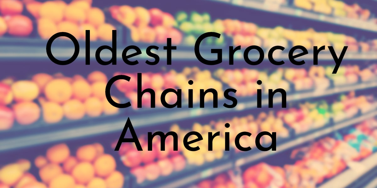 Oldest Grocery Chains in America