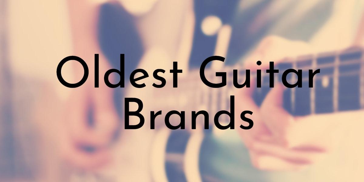 Oldest Guitar Brands