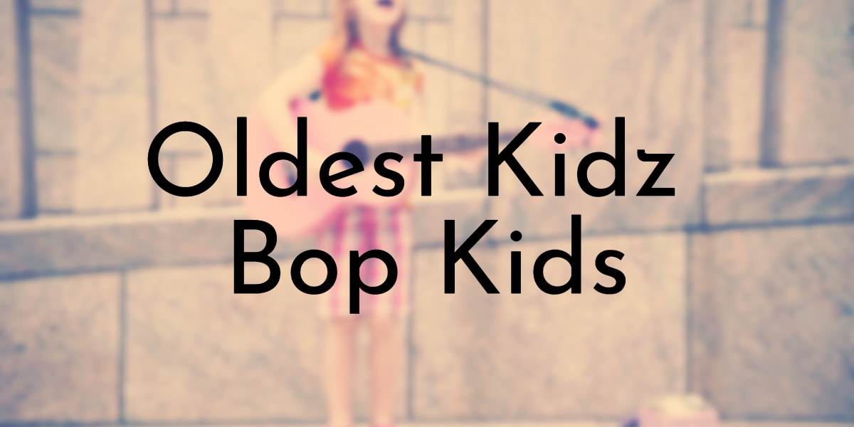 Oldest Kidz Bop Kids