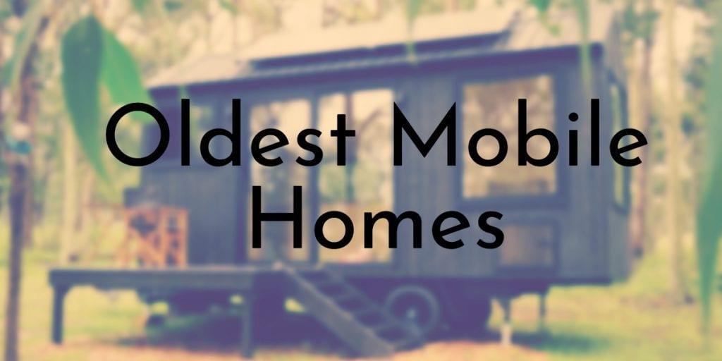 Oldest Mobile Homes