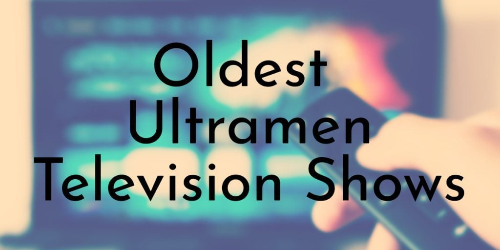 Oldest Original Ultramen Television Shows