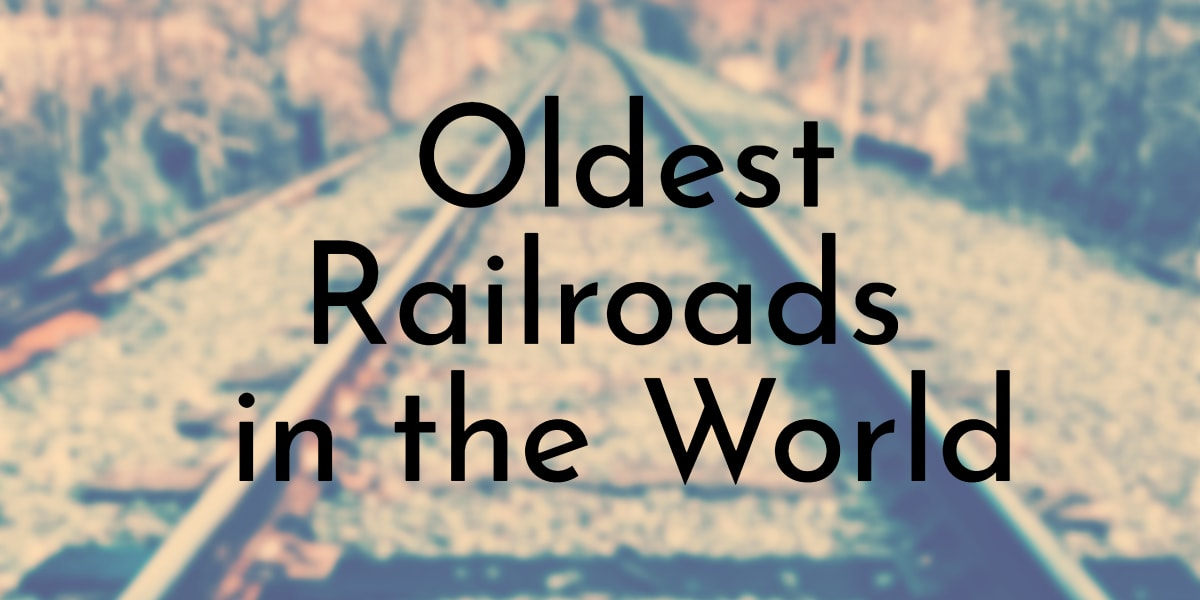 Oldest Railroads in the World