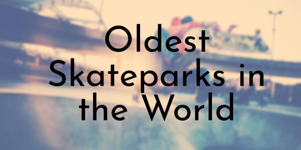 Oldest Skateparks in the World