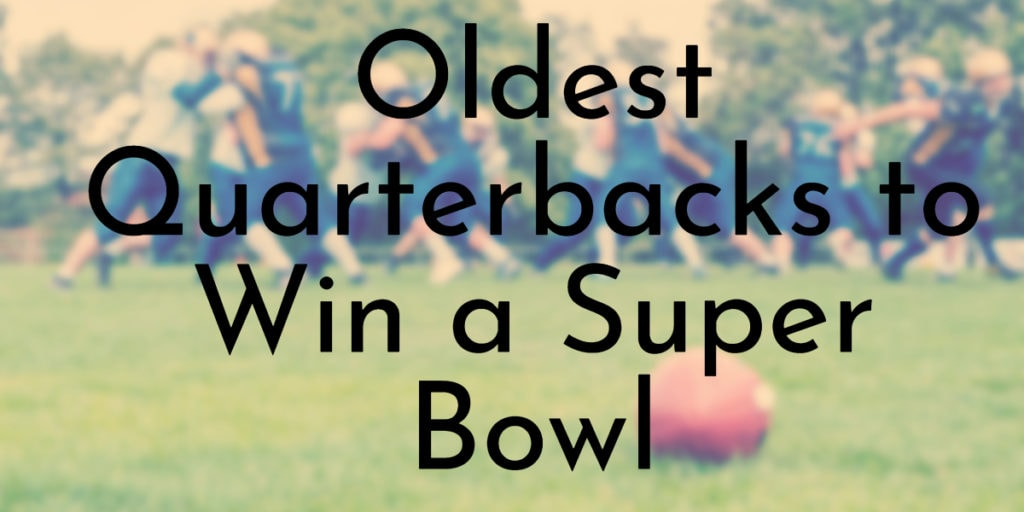 Oldest Quarterbacks to Win a Super Bowl