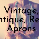 Vintage, Antique, Retro Aprons
